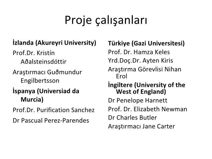 Proje çalışanları <ul><li>İzlanda (Akureyri University) </li></ul><ul><li>Prof .Dr.  Kristín Aðalsteinsdóttir  </li></ul><...