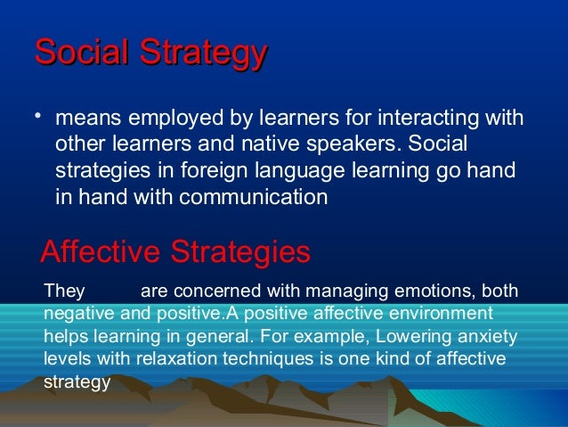 SocialSocial StrategyStrategy • means employed by learners for interacting with other learners and native speakers. Social...