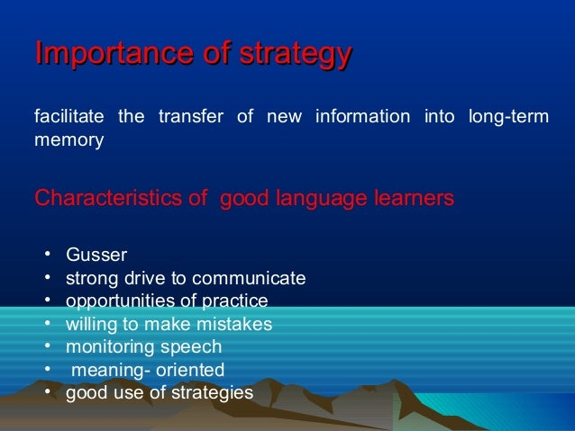 Importance of strategyImportance of strategy facilitate the transfer of new information into long-term memory Characterist...