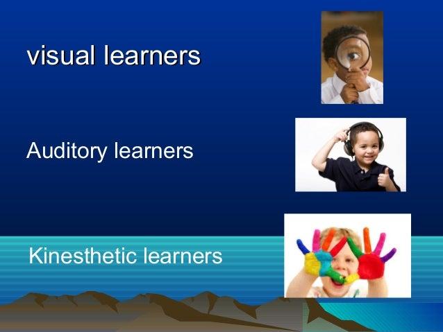 visual learnersvisual learners Auditory learners Kinesthetic learners