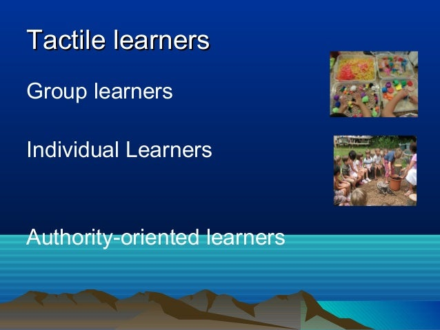 Group learners Individual Learners Authority-oriented learners Tactile learnersTactile learners