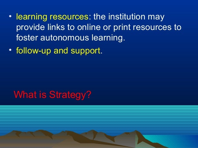 • learning resources: the institution may provide links to online or print resources to foster autonomous learning. • foll...