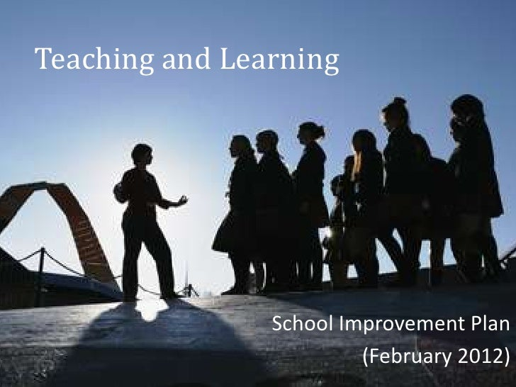 Teaching and Learning                School Improvement Plan                         (February 2012)