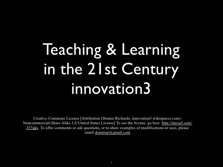 Teaching & Learning            in the 21st Century                 innovation3      Creative Commons License [Attribution ...