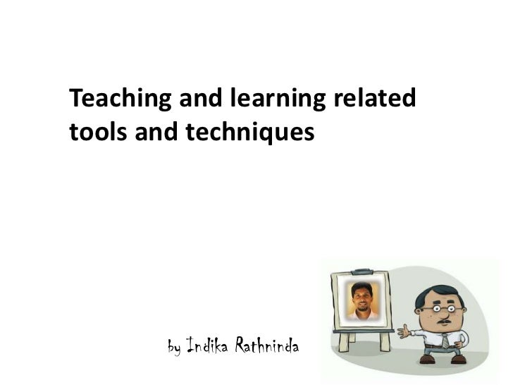 Teaching and learning related tools and techniques<br />by Indika Rathninda<br />
