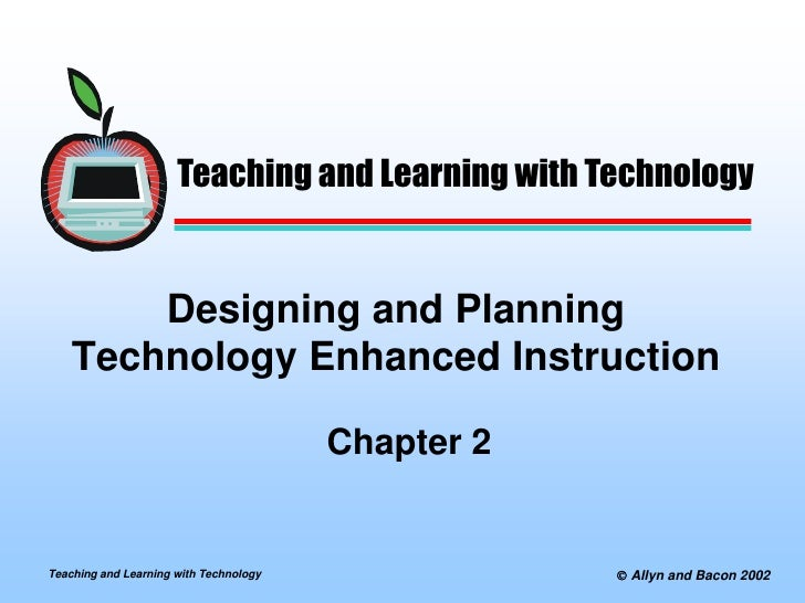 Teaching and Learning with Technology           Designing and Planning     Technology Enhanced Instruction                ...