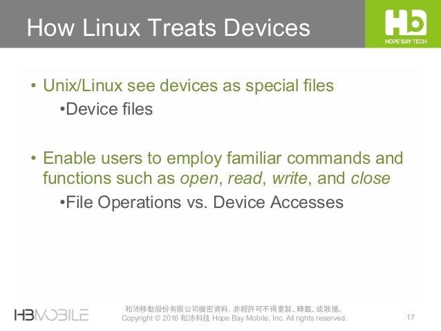 17 和沛移動股份有限公司機密資料,非經許可不得重製、轉載、或散播。 Copyright © 2016 和沛科技 Hope Bay Mobile, Inc. All rights reserved. How Linux Treats Devic...