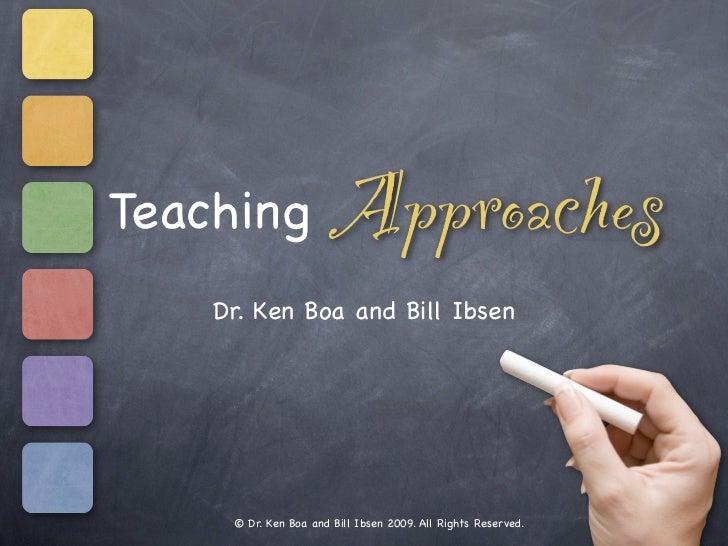Teaching               Approaches    Dr. Ken Boa and Bill Ibsen     © Dr. Ken Boa and Bill Ibsen 2009. All Rights Reserved.