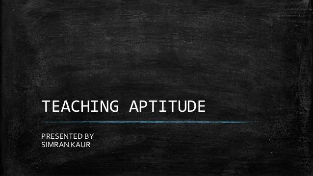 TEACHING APTITUDE PRESENTED BY SIMRAN KAUR