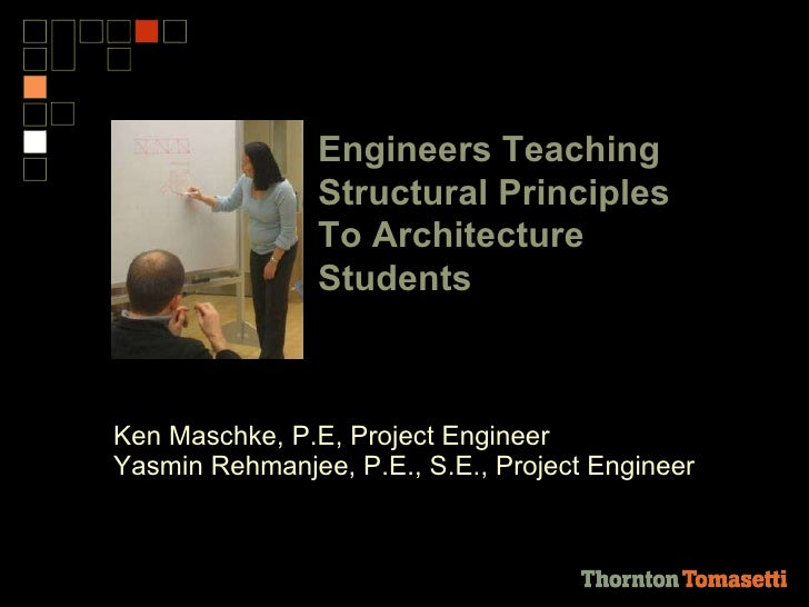<ul><li>Presented by: </li></ul><ul><li>Ken Maschke, P.E, Project Engineer </li></ul><ul><li>Yasmin Rehmanjee, P.E., S.E.,...
