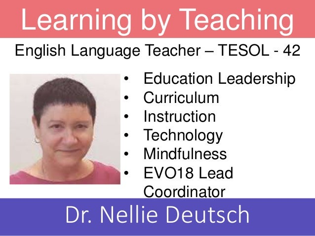 Learning by Teaching • Education Leadership • Curriculum • Instruction • Technology • Mindfulness • EVO18 Lead Coordinator...