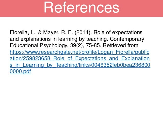 Fiorella, L., & Mayer, R. E. (2014). Role of expectations and explanations in learning by teaching. Contemporary Education...