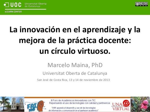 La innovación en el aprendizaje y la mejora de la práctica docente: un círculo virtuoso. Marcelo Maina, PhD Universitat Ob...