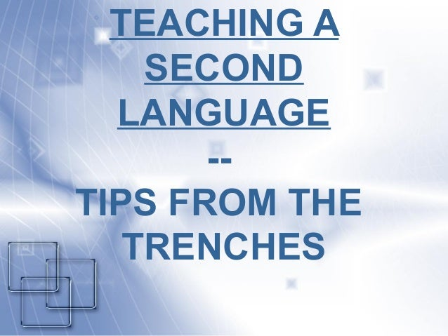 TEACHING A SECOND LANGUAGE -- TIPS FROM THE TRENCHES