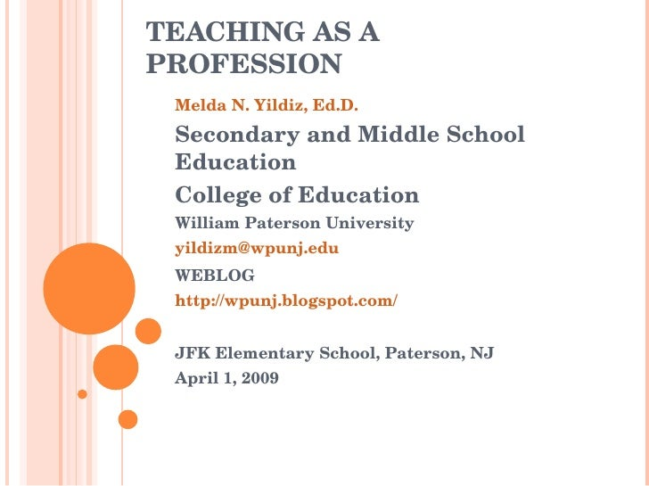 TEACHING AS A PROFESSION Melda N. Yildiz, Ed.D. Secondary and Middle School Education College of Education William Paterso...