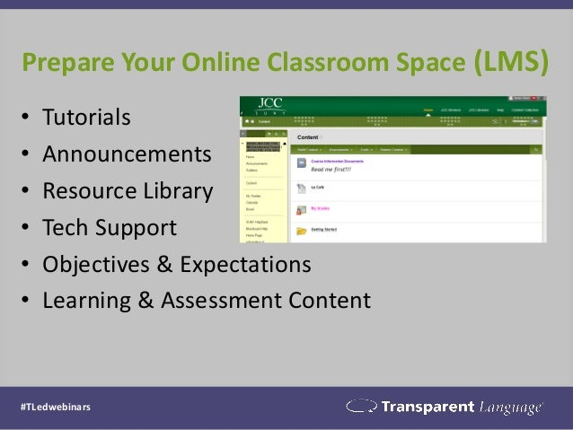 Prepare Your Online Classroom Space (LMS) #TLedwebinars • Tutorials • Announcements • Resource Library • Tech Support • Ob...
