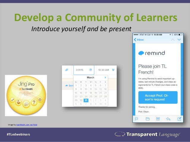 Develop a Community of Learners #TLedwebinars Image by IvanWalsh.com via Flickr Introduce yourself and be present