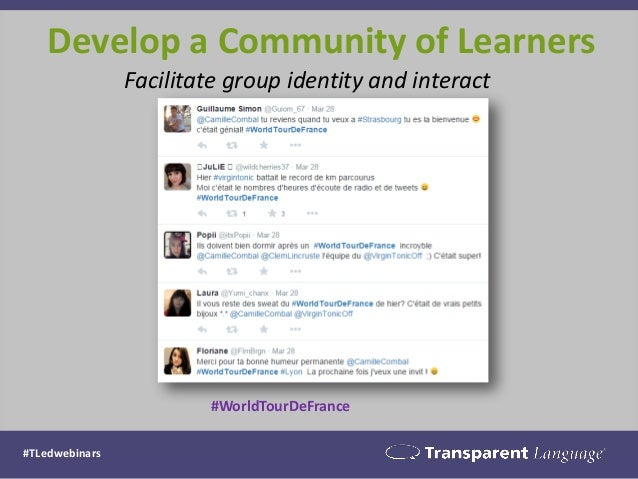 Develop a Community of Learners #TLedwebinars Facilitate group identity and interact #WorldTourDeFrance