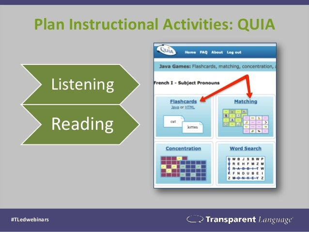 Plan Instructional Activities: QUIA #TLedwebinars Listening Reading