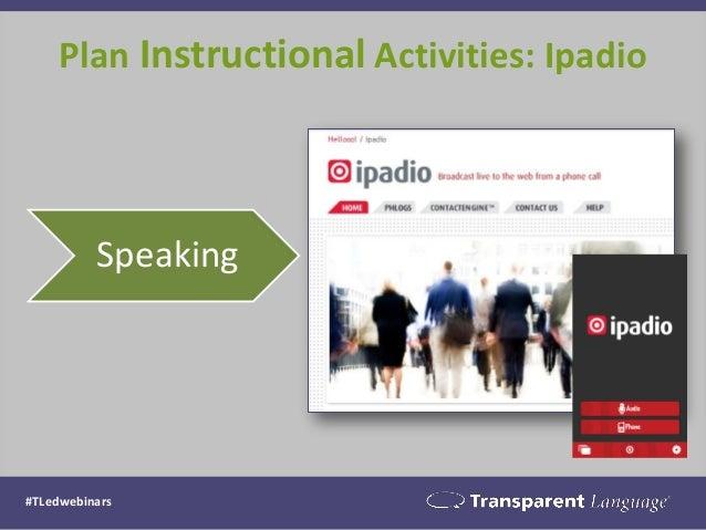 Plan Instructional Activities: Ipadio #TLedwebinars Speaking