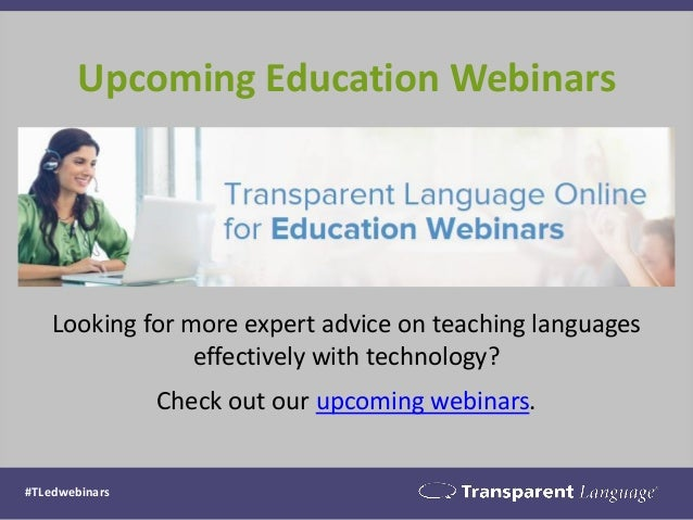 #TLedwebinars Upcoming Education Webinars Looking for more expert advice on teaching languages effectively with technology...