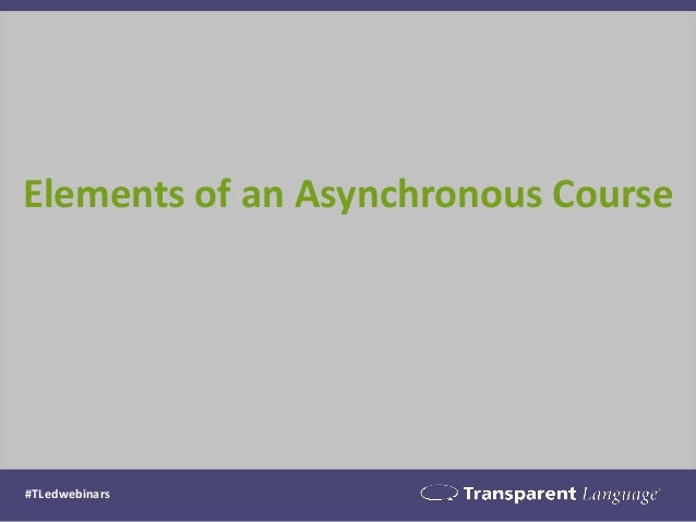 Elements of an Asynchronous Course #TLedwebinars