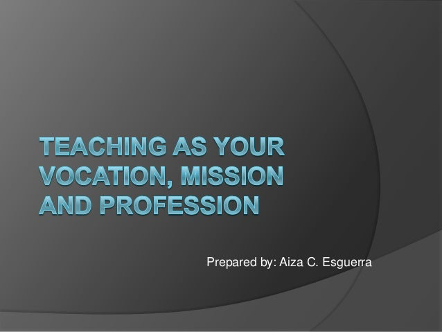 Teaching as your vocation, mission and profession