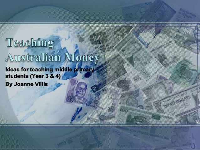 Teaching Money • Content Descriptor: Represent money values in multiple ways and count the change required for simple tran...