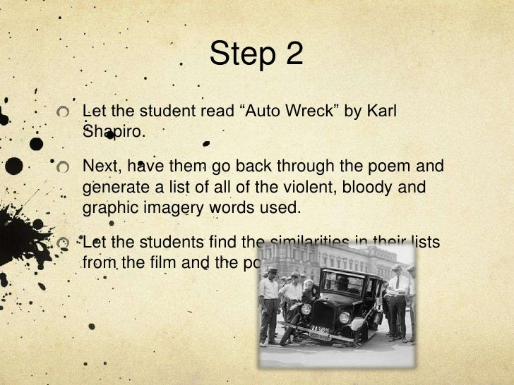 auto wreck by karl shapiro In karl shapiro's poem auto wreck and stevie smith's poem not waving but drowning, the poets both render poems that are gloomy or despairing in tone in shapiro's poem, fascination with the carnage of an automobile wreck shows the ubiquity of deadly technology's presence among humans.