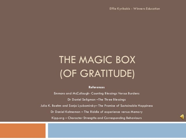 Effie Kyrikakis - Winners Education  THE MAGIC BOX (OF GRATITUDE) References Emmons and McCullough- Counting Blessings Ver...