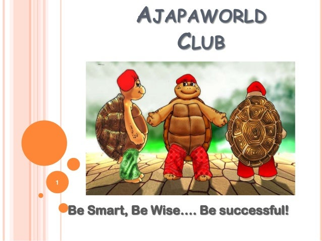 AJAPAWORLDCLUBBe Smart, Be Wise…. Be successful!1