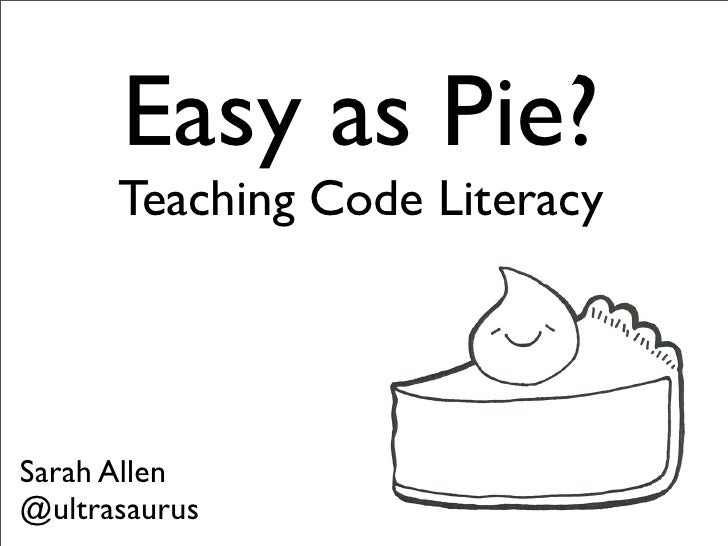 Easy as Pie?      Teaching Code LiteracySarah Allen@ultrasaurus