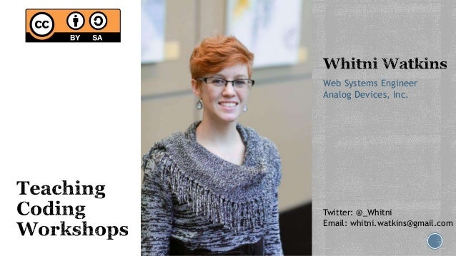 Web Systems Engineer Analog Devices, Inc. Twitter: @_Whitni Email: whitni.watkins@gmail.com