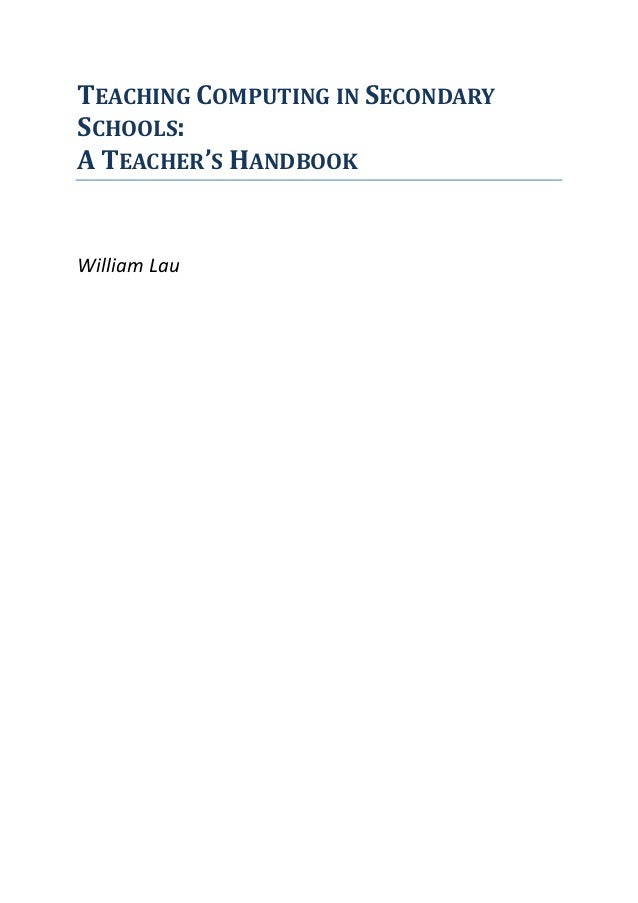 TEACHING COMPUTING IN SECONDARY SCHOOLS: A TEACHER'S HANDBOOK William Lau