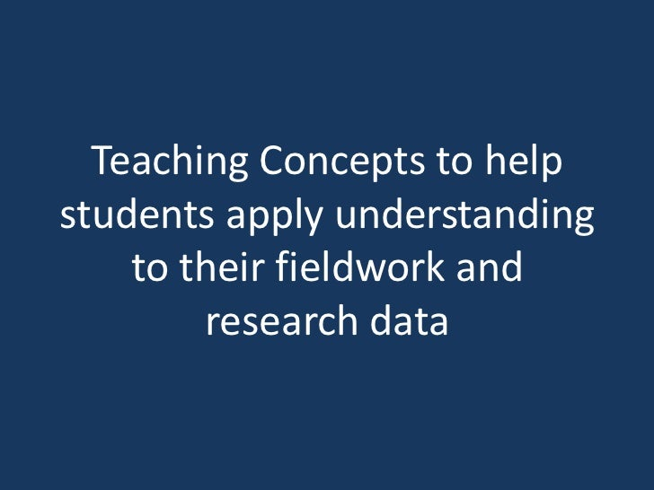 Teaching Concepts to help students apply understanding to their fieldwork and research data<br />