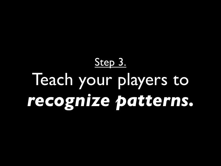 •Focus on skills.  • Trust your players to think.  • Teach your players to  recognize patterns.