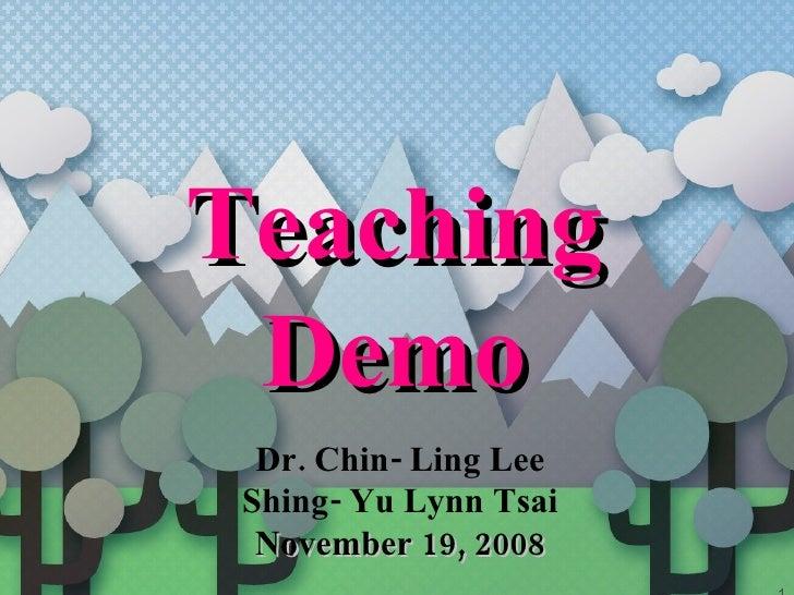 Teaching Demo Dr. Chin- Ling Lee Shing- Yu Lynn Tsai November 19, 2008