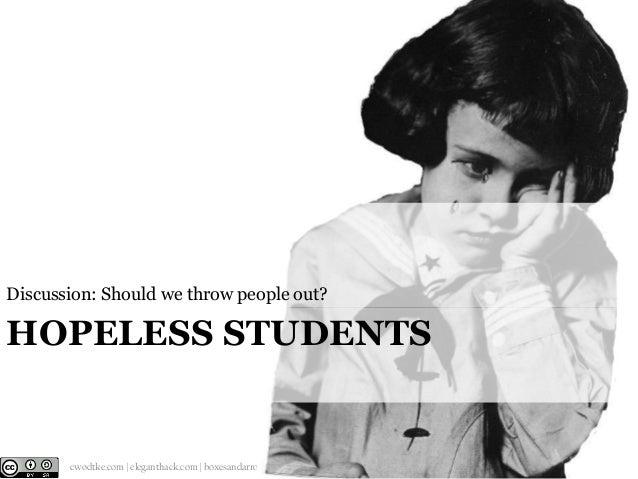 Discussion: Should we throw people out?  HOPELESS STUDENTS  @cwodtke    cwodtke.com   eleganthack.com   boxesandarrows.com...