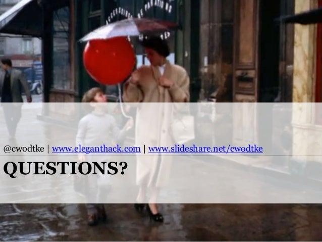 @cwodtke | www.eleganthack.com | www.slideshare.net/cwodtke  QUESTIONS?  @cwodtke |  cwodtke.com | eleganthack.com | boxes...