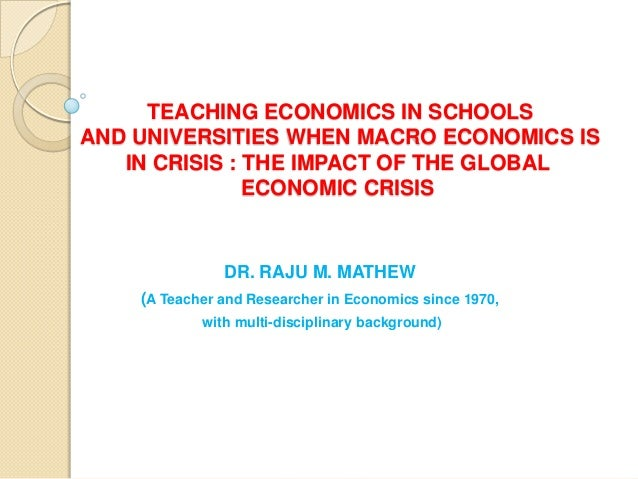 TEACHING ECONOMICS IN SCHOOLSAND UNIVERSITIES WHEN MACRO ECONOMICS IS   IN CRISIS : THE IMPACT OF THE GLOBAL              ...
