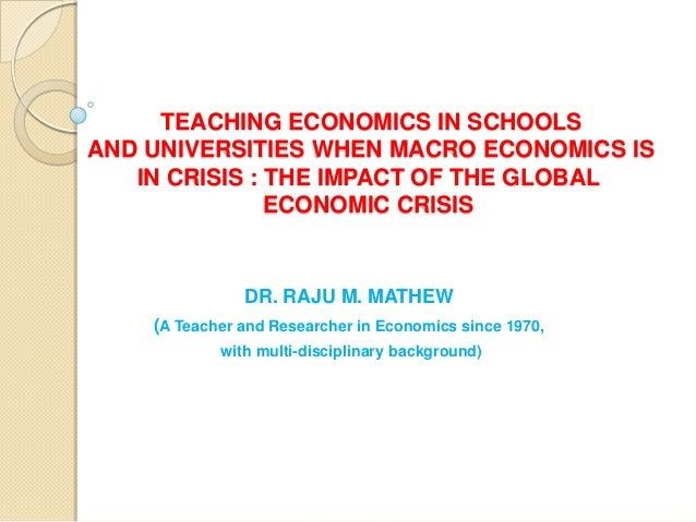 TEACHING ECONOMICS IN SCHOOLSAND UNIVERSITIES WHEN MACRO ECONOMICS IS   IN CRISIS : THE IMPACT OF THE GLOBAL              ...