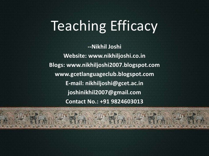 Teaching Efficacy<br />--Nikhil Joshi<br />Website: www.nikhiljoshi.co.in<br />Blogs: www.nikhiljoshi2007.blogspot.com<br ...