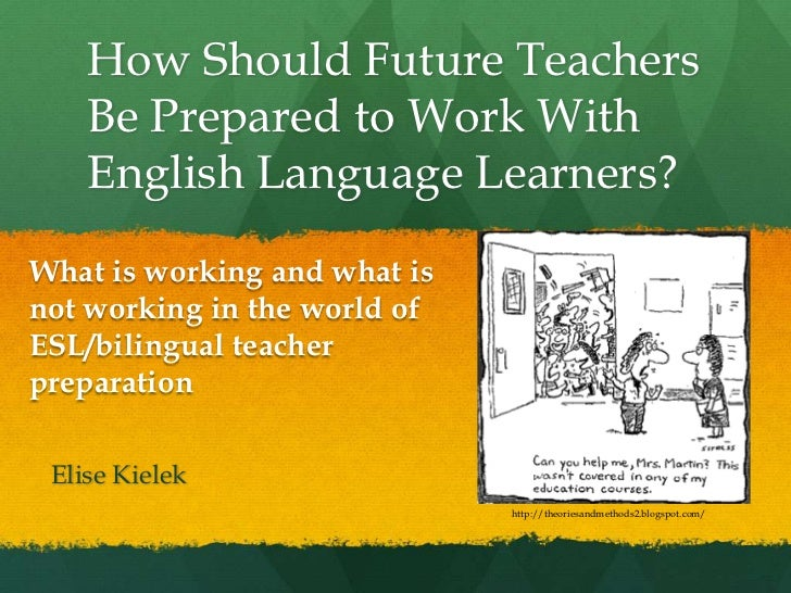 How Should Future Teachers Be Prepared to Work With English Language Learners?<br />Elise Kielek<br />What is working and ...