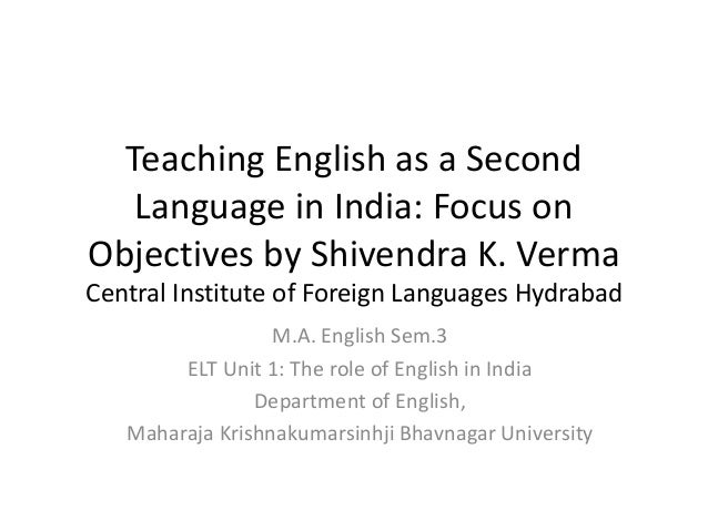 Teaching English as a Second Language in India: Focus on Objectives by Shivendra K. Verma Central Institute of Foreign Lan...