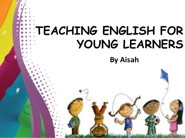 essay about teaching english to young learners The land of essay writing the teaching of english as a foreign language has been extended to teaching english for young learners motivations in learning.