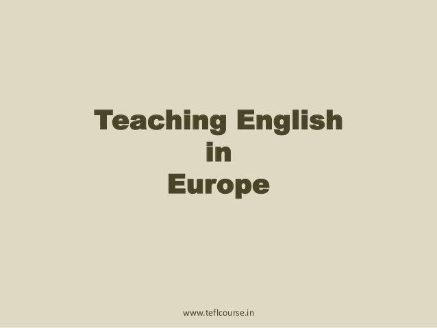 Teaching English  in  Europe  www.teflcourse.in