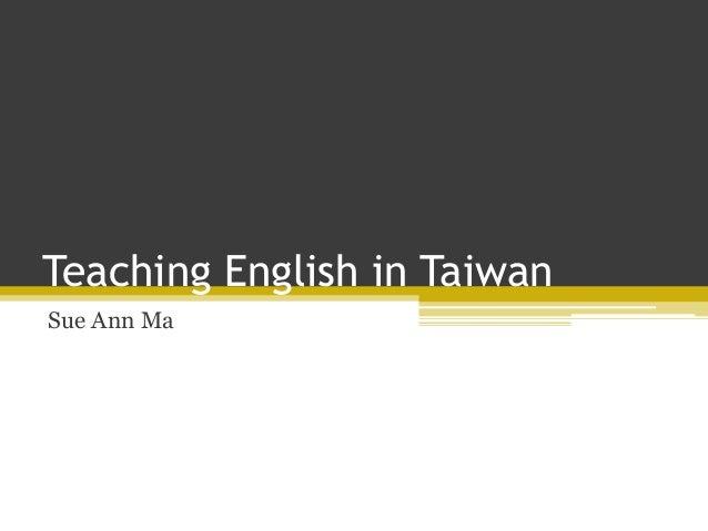 Teaching English in Taiwan Sue Ann Ma