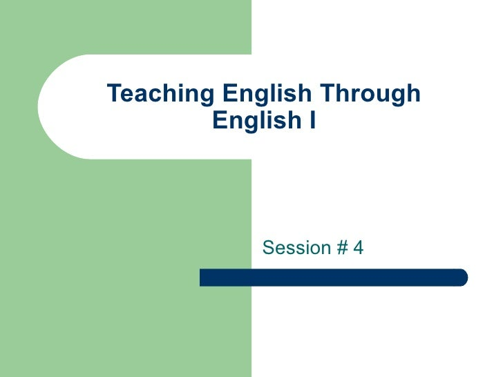 Teaching English Through English I Session # 4