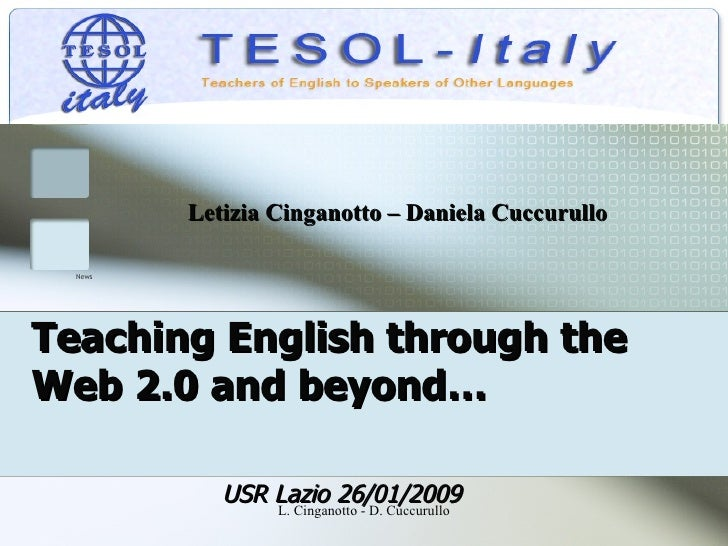 Teaching English through the  Web 2.0 and beyond… USR Lazio 26/01/2009 Letizia Cinganotto – Daniela Cuccurullo News