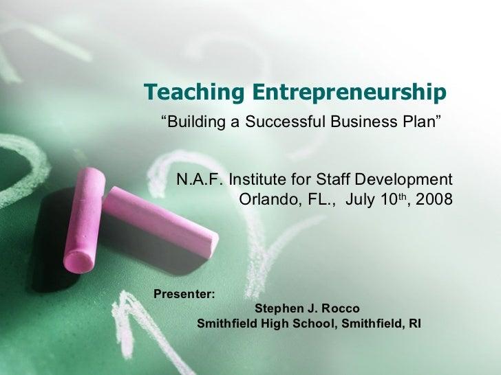 "Teaching Entrepreneurship ""Building a Successful Business Plan"" N.A.F. Institute for Staff Development Orlando, FL.,  July..."